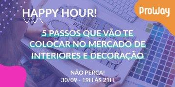 Happy Hour! 5 passos que vão te colocar no mercado de Interiores e Decoração