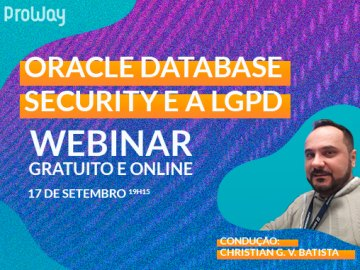 Oracle Database Security e a LGPD: Como usá-la a favor da sua empresa!