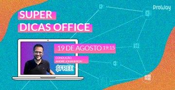Super Dicas que Todo Usuário do Microsoft Office deve saber!