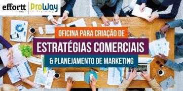 ProWay promoverá: Oficina para Criação de Estratégias Comerciais & Planejamento de Marketing em parceria com a Effortt Brasil