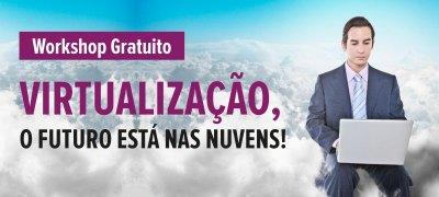 Workshop Gratuito Virtualização, o futuro está nas nuvens!