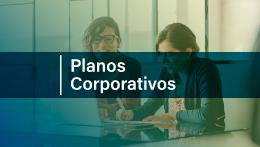 Planos Corporativos - Invista em seu maior Patrimônio: Seus Colaboradores!
