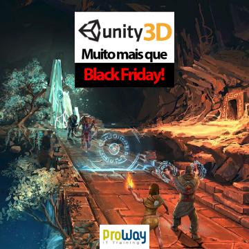 Unity 3D - Muito mais que Black Friday!